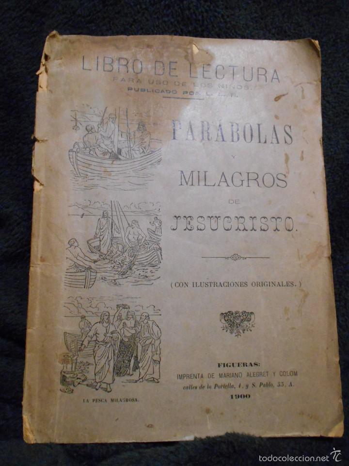 PARÁBOLAS Y MILAGROS DE JESUCRISTO. PUBLICADO POR L.L.R. [LUIS LÓPEZ RODRÍGUEZ] FIGUERAS, 1900. (Libros Antiguos, Raros y Curiosos - Religión)