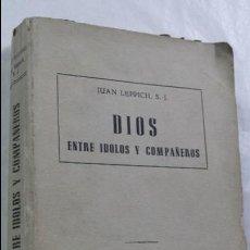 Libros antiguos: DIOS ENTRE ÍDOLOS Y COMPAÑEROS JUAN LEPPICH STUDIUM 1963. Lote 56596492