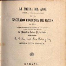 Libros antiguos: LA ESCUELA DEL AMOR ABIERTA A TODOS LOS HOMBRES EN EL SAGRADO CORAZÓN DE JESUS, 1867. Lote 57166314