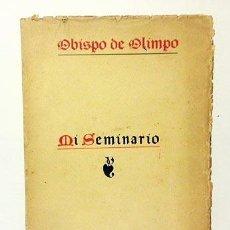 Libros antiguos: OBISPO DE OLIMPO : MI SEMINARIO (MÁLAGA, 1918). (PUEBLOS SIN CURAS; LOS BOLICHES; SECULARIZACIÓN DE. Lote 57515081