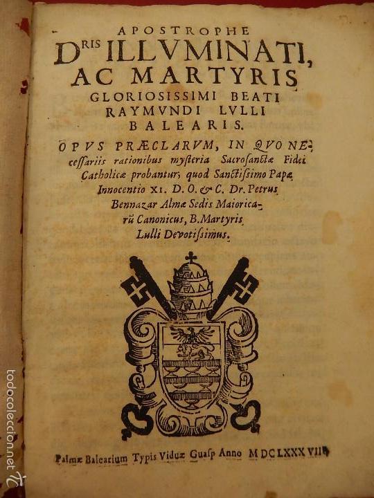APOSTROPHE DRIS ILLUMINATI, AC MARTYRIS, GLORIOSISSIMI BEATI RAYMUNDI LULLI BALEARIS. 1688. MALLORCA (Libros Antiguos, Raros y Curiosos - Religión)