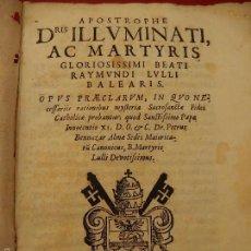 Libros antiguos: APOSTROPHE DRIS ILLUMINATI, AC MARTYRIS, GLORIOSISSIMI BEATI RAYMUNDI LULLI BALEARIS. 1688. MALLORCA. Lote 57566535