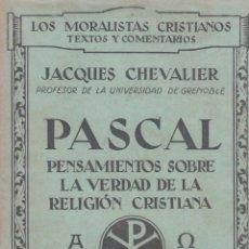 Libros antiguos: JACQUES CHEVALIER. PASCAL. PENSAMIENTOS SOBRE LA VERDAD DE LA RELIGIÓN CRISTIANA. MADRID, C.1930. Lote 57678336