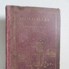 Libros antiguos: FLORECILLAS DEL GLORIOSO PADRE SAN FRANCISCO Y SUS FRAILES. EDITORIAL SERAFICA. 1927. VER FOTOS. Lote 57724912