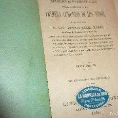 Libros antiguos: EJERCICIOS ESPIRITUALES PREPARATORIOS A LA PRIMERA 1 COMUNION DE LOS NIÑOS ANTONIO MARIA CLARET 1901. Lote 57941365