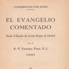 Libros antiguos: FRANCISCO PEIRÓ (S.J.). EL EVANGELIO COMENTADO. MADRID, 1936. RELIGIÓN. Lote 58066116
