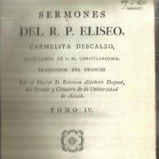 Libros antiguos: SERMONES DEL R.P. ELISEO, CARMELITO DESCALZO. D. ESTEBAN ALDEBERT DUPONT. IM.M. GONZÁLEZ.MADRID.1787. Lote 58091476