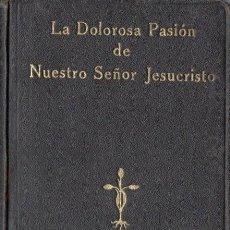 Libros antiguos: ANA CATALINA EMMERICH : LA DOLOROSA PASIÓN DE NUESTRO SEÑOR JESUCRISTO (DEL AMO, 1922). Lote 58445717