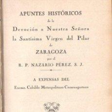 Libros antiguos: NAZARIO PÉREZ : APUNTES HISTÓRICOS DE LA DEVOCIÓN A LA VIRGEN DEL PILAR DE ZARAGOZA (1930). Lote 63882275