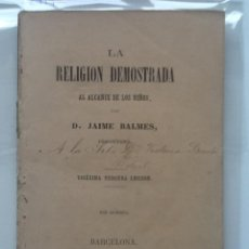 Libros antiguos: LA RELIGION DEMOSTRADA AL ALCANCE DE LOS NIÑOS 1884 JAIME BALMES . Lote 63901435