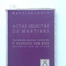 Libros antiguos: ACTAS SELECTAS DE MARTIRES TRADUCCION Y PROLOGO P. BAUDILIO LUIS RUIZ . Lote 64221491
