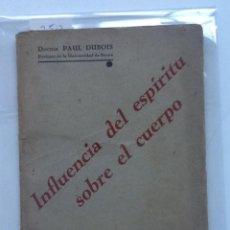 Libros antiguos: INFLUENCIA DEL ESPIRITU SOBRE EL CUERPO. 1933 PAUL DUBOIS. TRADUCCION RICARDO LUJAN . Lote 64286639