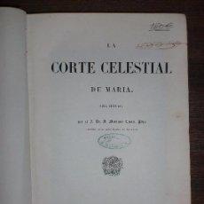 Libros antiguos: LA CORTE CELESTIAL DE MARIA. D. MARIANO COSTA. LIBRERIA ESPAÑOLA. 1855. CON GRABADOS. 297PAGS.. Lote 69408629