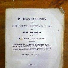 Libros antiguos: MARTÍNEZ Y SANZ, MIGUEL. PLÁTICAS FAMILIARES QUE SOBRE LOS PRINCIPALES MISTERIOS DE LA VIDA DE NUES. Lote 71525923