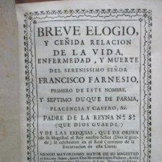 Libros antiguos: BREVE ELOGIO, Y CEÑIDA RELACIÓN DE LA VIDA, ENFERMEDAD...FRANCISCO FARNESIO. 1728. 3 OBRAS EN 1 VOL.. Lote 71822743