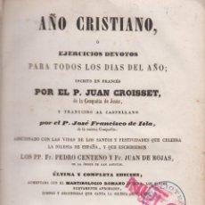 Libros antiguos: AÑO CRISTIANO O EJERCICIOS DEVOTOS P JUAN CROISSET 528 PAGS BARCELONA AÑO 1854 LR3918. Lote 73070387