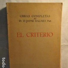 Libros antiguos: PRIMEROS ESCRITOS OBRAS COMPLETAS DE JAIME BALMES VOL XV, EL CRITERIO - EDIT BALMES - VER FOTOS. Lote 73469267