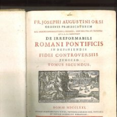 Libros antiguos: DE IRREFORMABILI ROMANI PONTIFICIS IN DEFINIENDIS FIDEI CONTROVERSIIS JUDICIO. FR. J. A. ORSI. Lote 74711655