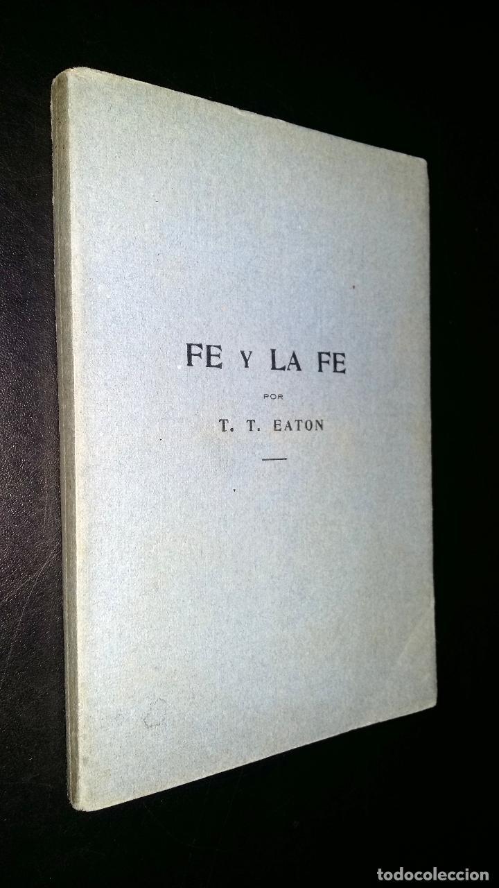 FE Y LA FE / T.T. EATON / 1919 (Libros Antiguos, Raros y Curiosos - Religión)