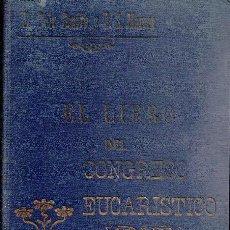 Libros antiguos: EL LIBRO DEL CONGRESO EUCARÍSTICO, J. POLO BENITO Y TEODORO S. MARCOS. Lote 82157472
