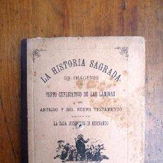 Libros antiguos: LA HISTORIA SAGRADA EN IMÁGENES : TEXTO EXPLICATIVO DE LAS LÁMINAS QUE REPRESENTAN LOS PRINCIPALES H. Lote 86184140