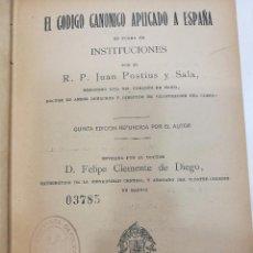 Libros antiguos: EL CODIGO CANONICO APLICADO A ESPAÑA EN FORMA DE INSTITUCIONES.POR ELR.P.JUAN POSTIUS Y SALA.. Lote 86373744