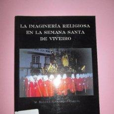 Libros antiguos: LIBRO-LA IMAGINERÍA RELIGIOSA EN LA SEMANA SANTA DE VIVEIRO´-DIP.DE LUGO-2000-266 PÁGINAS-VER FOTOS.. Lote 92472300