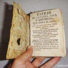 Libros antiguos: ESPEJO DE CRYSTAL FINO Y ANTORCHA QUE AVIVA EL ALMA. 1762. PEDRO ESPINOSA. SANLUCAR. LIBRO MINIATURA. Lote 94823135