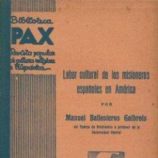 Libros antiguos: LABOR CULTURAL DE LOS MISIONEROS ESPAÑOLES EN AMÉRICA,POR MANUEL BALLESTEROS GAIBROIS.AÑO 1936(10.1). Lote 95052911