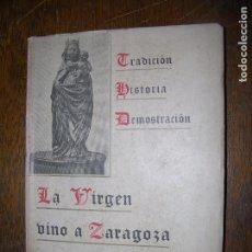 Libros antiguos: (F.1) TRADICIÓN HISTORIA DEMOSTRACIÓN LA VIRGEN VINO A ZARAGOZA. Lote 96140047