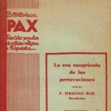 Libros antiguos: LA ERA SANGRIENTA DE LAS PERSECUCIONES, POR SEBASTIÁN RUÍZ. AÑO 1935. (11.1). Lote 96811715