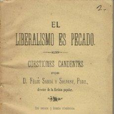 Libros antiguos: EL LIBERALISMO ES PECADO. CUESTIONES CANDENTES, POR FÉLIX SARDÁ Y SALVANY. AÑO 1887. (11.1). Lote 96811891