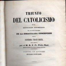 Libros antiguos: PEDRO GUAL : TRIUNFO DEL CATOLICISMO EN LA INMACULADA CONCEPCIÓN DE LA VIRGEN MARÍA (1862). Lote 97481331