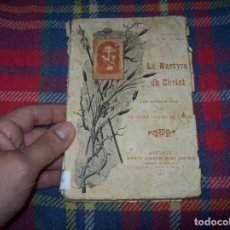 Libros antiguos: LE MARTYRE DU CHRIST / EL MARTIRIO DE CRISTO. D. R. W. HYNEK. MAISON AUBANEL PÈRE,ED. 1937.. Lote 100023847