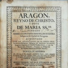 Libros antiguos: LIBRO,ARAGON REYNO DE CHRISTO,AÑO 1739,OBRAS DE ARTE RELIGIOSAS YA DESAPARECIDAS,FRAY FACI,MUY RARO. Lote 100751503