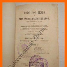 Libros antiguos: TODO POR JESUS Ó VIAS FACILES DEL DIVINO AMOR .- TOMO I - FEDERICO GUILLERMO FABER. Lote 103378863