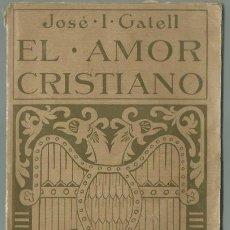 Livres anciens: J.I. GATELL: EL AMOR CRISTIANO (CONSEJOS A LOS JÓVENES QUE SE PREPARAN A RECIBIR..) 1905. Lote 105428083