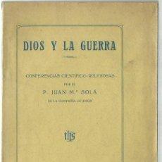 Libros antiguos: DIOS Y LA GUERRA. CONFERENCIAS CIENTÍFICO-RELIGIOSAS, DE JUAN Mª SOLÁ. (TORTOSA, 1917). Lote 105430943