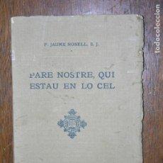 Libros antiguos: (F.1) PARE NOSTRE,QUI ESTAU EN LO CEL POR JAUME NONELL, S,J. ANY 1914 CATALAN. Lote 105872227