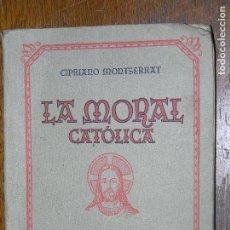 Libros antiguos: (F.1) LA MORAL CATÓLICA POR CIPRIANO MONTSERRAT AÑO 1940. Lote 105897635