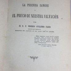 Libros antiguos: LA PRECIOSA SANGRE EL PRECIO DE NUESTRA SALVACIÓN FEDERICO GUILLERMO DE FABER MADRID 1887. Lote 269580348