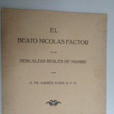 Libros antiguos: EL BEATO NICOLAS FACTOR EN LAS DESCALZAS REALES DE MADRID.-766. Lote 108601823