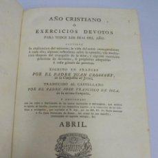 Libros antiguos: AÑO CRISTIANO. JUAN CROISSET. ABRIL. MADRID 1818. IMPRENTA DE LA REAL COMPAÑIA. 568 PAG. Lote 108977675