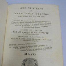 Libros antiguos: AÑO CRISTIANO. JUAN CROISSET. MAYO. MADRID 1818. IMPRENTA DE LA REAL COMPAÑIA. 660 PAG. Lote 108977763