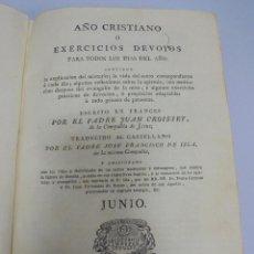 Libros antiguos: AÑO CRISTIANO. JUAN CROISSET. JUNIO. MADRID 1818. IMPRENTA DE LA REAL COMPAÑIA. 480 PAG. Lote 108978227