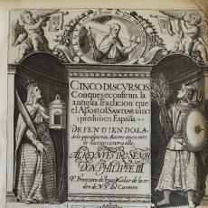 Libros antiguos: CINCO DISCURSOS CON QUE SE CONFIRMA LA ANTIGUA TRADICION QUE EL APOSTOL SANTIAGO VINO I PREDICO EN E. Lote 109024456