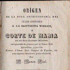 Libros antiguos: RAMON LEAL : ORIGEN DE LA ARCHICOFRADIA CORTE DE MARÍA (PLA, 1876). Lote 110662275