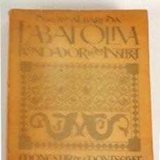 Libros antiguos: L'ABAT OLIVA. FUNDADOR DE MONTSERRAT. DOM ANSELM M. ALBAREDA. 1931.. Lote 110862419