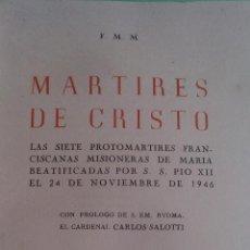 Libros antiguos: MARTIRES DE CRISTO - 7 PROTOMARTIRES FRANCISCANAS BEATIFICADAS POR S.S. PIO XII . Lote 113007163