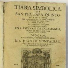 Libros antiguos: TIARA SIMBOLICA DE SAN PIO PAPA QUINTO EN TRES LIBROS, POR EL NUMERO DE LAS TRES CORONAS, QUE INSERT. Lote 113748596